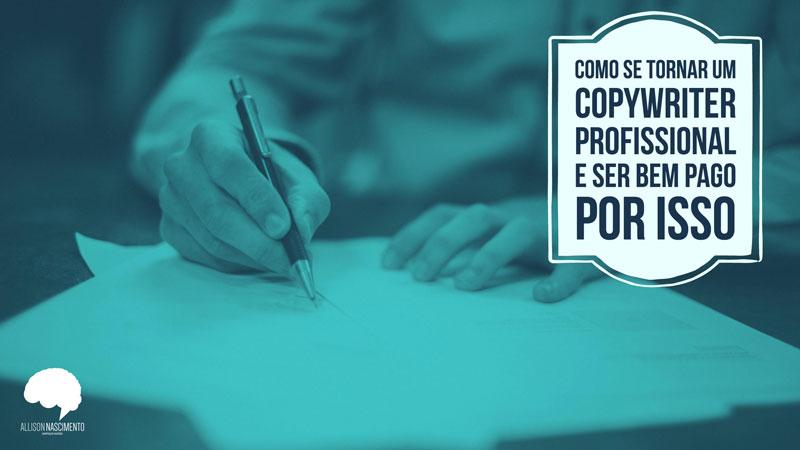 Como se Tornar um Copywriter Profissional e Ser Bem Pago Por Isso
